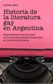 Portada de HISTORIA DE LA LITERATURA GAY EN LA ARGENTINA. REPRESENTACIONES SOCIALES DE LA HOMOSEXUALIDAD MASCULINA EN LA FICCION