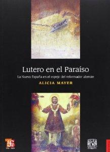Portada de LUTERO EN EL PARAISO: LA NUEVA ESPAÑA EN EL ESPEJO REFORMADOR ALEMÁN