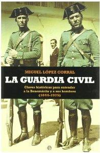 Portada de LA GUARDIA CIVIL. CLAVES HISTÓRICAS PARA ENTENDER A LA BENEMÉRITA Y A SUS HOMBRES (1844-1975)
