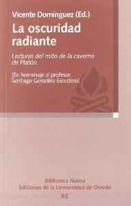 Portada de LA OSCURIDAD RADIANTE. LECTURAS DEL MITO DE LA CAVERNA DE PLATÓN