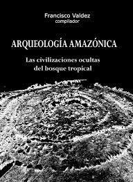 Portada de ARQUEOLOGÍA AMAZÓNICA. LAS CIVILIZACIONES OCULTAS DEL BOSQUE TROPICAL