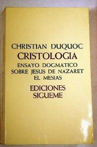 Portada de CRISTOLOGÍA: ENSAYO DOGMÁTICO SOBRE JESÚS DE NAZARET EL MESÍAS
