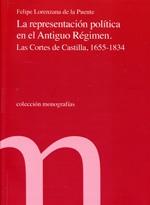Portada de LA REPRESENTACIÓN POLÍTICA EN EL ANTIGUO RÉGIMEN. LAS CORTES DE CASTILLA, 1655-1834