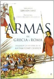 Portada de ARMAS DE GRECIA Y ROMA. FORJARON LA HISTORIA DE LA ANTIGÜEDAD CLÁSICA