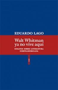 Portada de WALT WHITMAN YA NO VIVE AQUÍ. ENSAYOS SOBRE LITERATURA NORTEAMERICANA