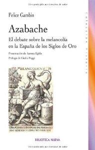 Portada de AZABACHE. EL DEBATE SOBRE LA MELANCOLÍA EN LA ESPAÑA DE LOS SIGLOS DE ORO