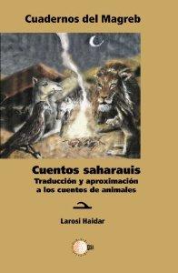 Portada de CUENTOS SAHARAUIS. TRADUCCION Y APROXIMACION A LOS CUENTOS DE ANIMALES (CUADERNOS DEL MAGREB # 6)