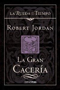 LA GRAN CACERÍA (LA RUEDA DEL TIEMPO #3)