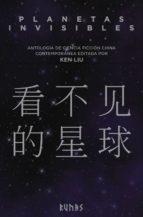 Portada de PLANETAS INVISIBLES. ANTOLOGÍA DE CIENCIA FICCIÓN CHINA CONTEMPORÁNEA