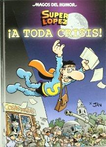 Portada de SUPER LÓPEZ: ¡A TODA CRISIS! (MAGOS DEL HUMOR #133)