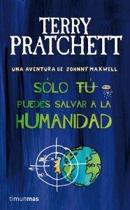 SÓLO TÚ PUEDES SALVAR LA HUMANIDAD (UNA AVENTURA DE JOHNNY MAXWELL #1)