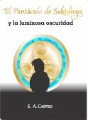 Portada de EL PANTÁCULO DE SAKTDIVYA Y LA LUMINOSA OSCURIDAD (EL PANTÁCULO DE SAKTDIVYA #1)