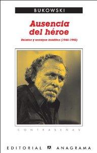 AUSENCIA DEL HÉROE: RELATOS Y ENSAYOS INÉDITOS (1946-1992)
