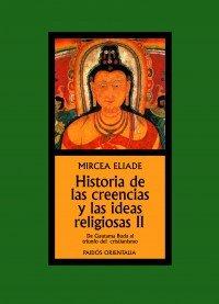 HISTORIA DE LAS CREENCIAS Y LAS IDEAS RELIGIOSAS II: DE GAUTAMA BUDA AL TRIUNFO DEL CRISTIANISMO