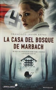 Portada de LA CASA DEL BOSQUE DE MARBACH. UN VIAJE A LAS ENTRAÑAS DE LAS MATERNIDADES LBENSBORN Y EL PROGRAMA RACIAL NAZI