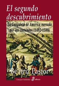 Portada de EL SEGUNDO DESCUBRIMIENTO. LA CONQUISTA DE AMÉRICA NARRADA POR SUS COETÁNEOS (1492-1589)