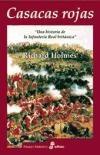 CASACAS ROJAS UNA HISTORIA DE LA INFANTERIA IMPERIAL BRITANICA