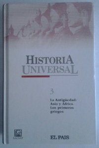 LA ANTIGÜEDAD: ASIA Y AFRICA. LOS PRIMEROS GRIEGOS (HISTORIA UNIVERSAL #3)