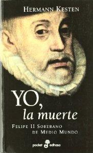 YO LA MUERTE: FELIPE II, SOBERANO DE MEDIO MUNDO