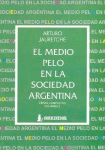 Portada de EL MEDIO PELO EN LA SOCIEDAD ARGENTINA: APUNTES PARA UNA SOCIOLOGÍA NACIONAL
