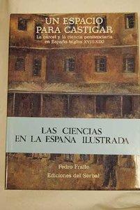 Portada de UN ESPACIO PARA  CASTIGAR. LA CÁRCEL Y LA CIENCIA PENITENCIARIA EN ESPAÑA (SIGLOS XVIII-XIX)