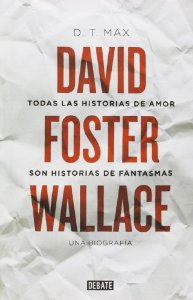 TODAS LAS HISTORIAS DE AMOR SON HISTORIAS DE FANTASMAS: DAVID FOSTER WALLACE, UNA BIOGRAFÍA