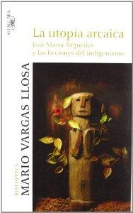 LA UTOPÍA ARCAICA. JOSÉ MARÍA ARGUEDAS Y LAS FICCIONES DEL INDIGENISMO