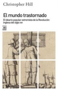 Portada de EL MUNDO TRASTORNADO. EL IDEARIO POPULAR EXTREMISTA DE LA REVOLUCIÓN INGLESA DEL SIGLO XVII