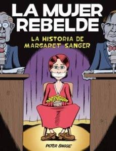 Portada de LA MUJER REBELDE. LA HISTORIA DE MARGARET SANGER