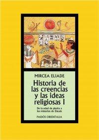 Portada de HISTORIA DE LAS CREENCIAS Y LAS IDEAS RELIGIOSAS I: DE LA EDAD DE PIEDRA A LOS MISTERIOS DE ELEUSIS