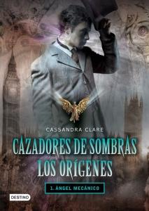 ÁNGEL MECÁNICO (CAZADORES DE SOMBRAS: LOS ORÍGENES #1)