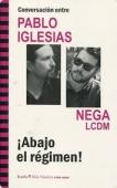 Portada de ¡ABAJO EL RÉGIMEN! CONVERSACIÓN ENTRE PABLO IGLESIAS Y NEGA (LCDM)