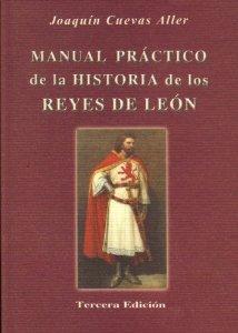 Portada de MANUAL PRÁCTICO DE LA HISTORIA DE LOS REYES DE LEÓN
