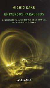 Portada de UNIVERSOS PARALELOS. LOS UNIVERSOS ALTERNATIVOS DE LA CIENCIA Y EL FUTURO DEL COSMOS