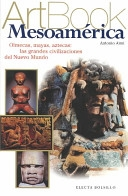 Portada de MESOAMÉRICA. OLMECAS, MAYAS, AZTECAS: LAS GRANDES CIVILIZACIONES DEL NUEVO MUNDO.