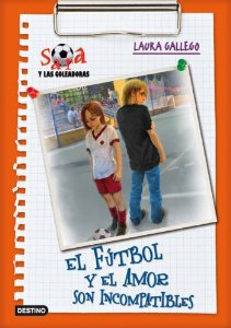 EL AMOR Y EL FÚTBOL SON INCOMPATIBLES (SARA Y LAS GOLEADORAS #4)