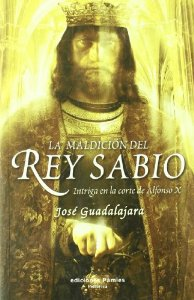 Portada de LA MALDICIÓN DEL REY SABIO. INTRIGA EN LA CORTE DE ALFONSO X