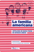 LA FAMILIA AMERICANA : ANTOLOGÍA DE NUEVA POESÍA DE ESTADOS UNIDOS
