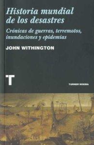 Portada de HISTORIA MUNDIAL DE LOS DESASTRES. CRÓNICAS DE GUERRAS, TERREMOTOS, INUNDACIONES Y EPIDEMIAS
