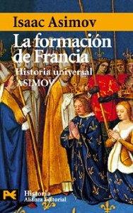 LA FORMACIÓN DE FRANCIA (HISTORIA UNIVERSAL ASIMOV #10)