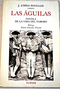 LAS ÁGUILAS. NOVELA DE LA VIDA DEL TORERO
