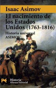 EL NACIMIENTO DE LOS ESTADOS UNIDOS. 1763-1816 (HISTORIA UNIVERSAL ASIMOV #12)