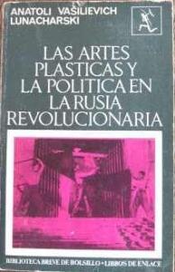 Portada de LAS ARTES PLÁSTICAS Y LA POLÍTICA EN LA RUSIA REVOLUCIONARIA