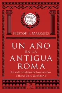 UN AÑO EN LA ANTIGUA ROMA: LA VIDA COTIDIANA DE LOS ROMANOS A TRAVÉS DE SU CALENDARIO