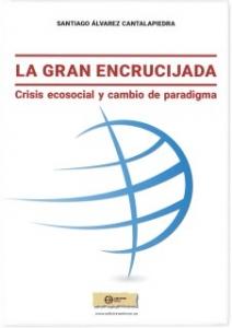 Portada de LA GRAN ENCRUCIJADA. CRISIS ECOSOCIAL Y CAMBIO DE PARADIGMA