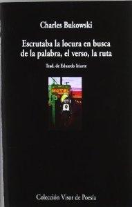 ESCRUTABA LA LOCURA EN BUSCA DE LA PALABRA, EL VERSO, LA RUTA