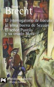 EL INTERROGATORIO DE LUCULO; EL ALMA BUENA DE SEZUAN; EL SEÑOR PU NTILLA Y SU CRIADO MATTI