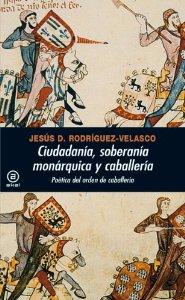 Portada de CIUDADANIA, SOBERANÍA MONÁRQUICA Y CABALLERÍA. POÉTICA DEL ORDEN DE CABALLERÍA