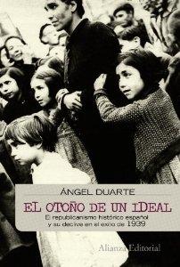 Portada de EL OTOÑO DE UN IDEAL. LOS VALORES DEL REPUBLICANISMO ESPAÑOL Y SU DECLIVE EN EL EXILIO DE 1939