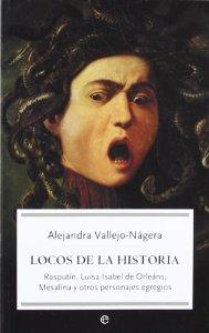 Portada de LOCOS DE LA HISTORIA. RASPUTÍN, LUISA ISABEL DE ORLEÁNS, MESALINA Y OTROS PERSONAJES EGREGIOS